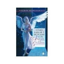 Libro Como Hablar Y Escuchar A Tu Angel De La Guar *cj