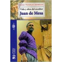 Vida Y Obra Del Escultor Juan De Mesa; Jaime Pa Envío Gratis