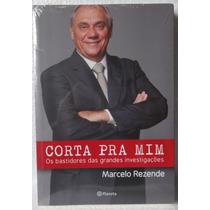 Corta Pra Mim - Marcelo Rezende [ Livro Novo Lacrado ]