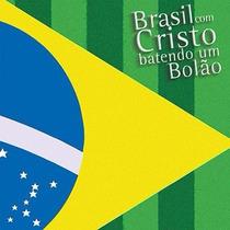 Brasil Com Cristo Batendo Um Bolão - Cd - Frete Grátis