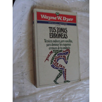 Libro Tus Zonas Erroneas , Wayne W. Dyer , Año 1992 , 321 Pa