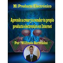 Ebook Original : Como Crear Y Vender Mi Producto Electrónico