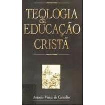 Teologia Da Educação Cristã - Carvalho,antonio