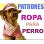 Patrones Imprimibles Ropa Para Perros + Envio Gratis