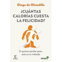 Cuántas Calorías Cuesta La Felicidad; Diego Olm Envío Gratis