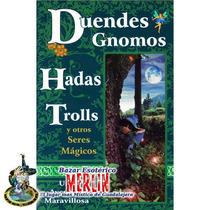 Duendes, Gnomos, Hadas, Trolls Y Otros Seres Mágicos