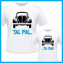 Kit Camisetas Tal Pai Tal Filho Fusca, Personalizada, Carros