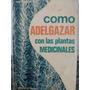 Como Adelgazar Con Las Plantas Medicinales - Eugenio Vaga
