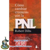 Cómo Cambiar Creencias Con La Pnl - Robert Dilts