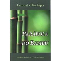 Livros Parábola Do Bambu- Hernandes Dias Lopes