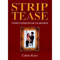 Strip Tease Como Conquistar Um Homem Celine Kirei
