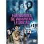 Dvd Matadores De Vampiras Lésbicas (dublado Por João Gordo)