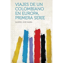 Libro Viajes De Un Colombiano En Europa, Primera Serie Nuevo