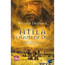 Atila El Azote De Dios - William Dietrich - Libro