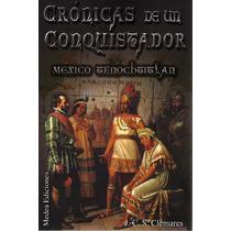 Cronicas De Un Conquistador: Mexico - Tenochtitlan - Ebook