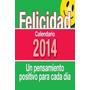 Calendario De La Felicidad 2014 (calendarios); Envío Gratis