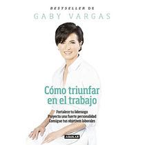 Libro Como Triunfar En El Trabajo Gaby Vargas + Regalo