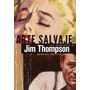 Arte Salvaje / Biografia De Jim Thompson - Robert Polito