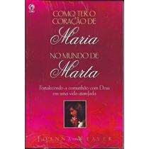 Livro Como Ter O Coração De Maria No Mundo De Marta [cpad]