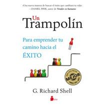 Un Trampolín Tu Camino Hacia El Éxito - G. Richard Shell