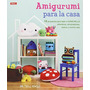 Amigurumi Para La Casa (labores); Ana Paula Rím Envío Gratis
