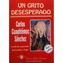 Un Grito Desesperado.carlos Cuauhtemoc Sanchez. 3a Edic 1994