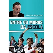Livro Entre Os Muros Da Escola François Bégaudeau