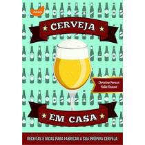 Livro Cerveja Em Casa Receitas E Dicas Para Fabricar - Novo