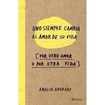 Libro Uno Cambia Al Amor De Su Vida Por Otro Amor O Otra Vid