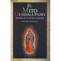 El Mito Guadalupano - Juan Miguel Zunzunegui - Adulam
