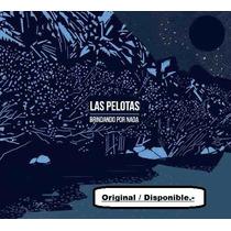 Cd Las Pelotas - Brindando Por Nada - Nuevo / Original.-