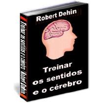 Ebook Pdf Digital Como Treinar Os Sentidos Do Cérebro 20pgs