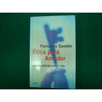 Fernando Savater, Ética Para Amador, Ariel Editores, México,