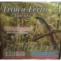 Cd Trinca Ferro Fenômeno / Canto Clássico 4 Notas E Boi