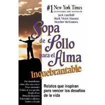 Libro: Sopa De Pollo Para El Alma Inquebrantable: ... - Pdf