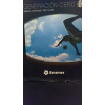 Generación Cero México Campeón Del Mundo Banamex