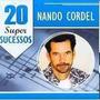 Cd Nando Cordel - 20 Super Sucessos - As Melhores - Lacrado
