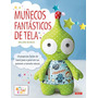 Muñecos Fantásticos De Tela; Melanie Mcneice Envío Gratis