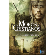 Moros Y Cristianos La Gran Ave - Jose Javier Esparza - Libro
