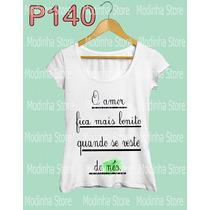 Tshirt Blusa Feminina Frase O Amor Fica Mais Bonito Quando..