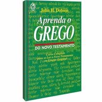 Aprenda O Grego Do Novo Testamento Cpad Jonh H Dobson