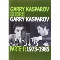 Garry Kasparov. Parte I: 1973-1985 - Libro De Ajedrez