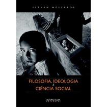 Filosofia Ideologia E Ciência Social - Istvám Meszáros Novo