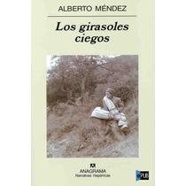 Los Girasoles Ciegos - Alberto Mendez - Libro