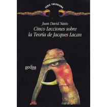 Cinco Lecciones Sobre La Teoría De Jacques Lacan - Nasio