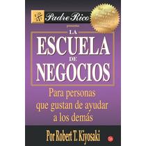La Escuela De Negocios - Robert T. Kiyosaki Envío Gratis Omm
