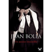 Bolea Juan Martina De Santo Un Asesino Irresistible - Libro