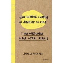 Libro Uno Siempre Cambia Al Amor De Su Vida - Amalia Andrade