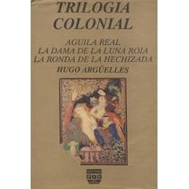 Trilogía Colonial. Águila Real. La Dama De La Luna Roja...