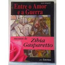 Livro - Entre O Amor E A Guerra - Zibia Gasparetto